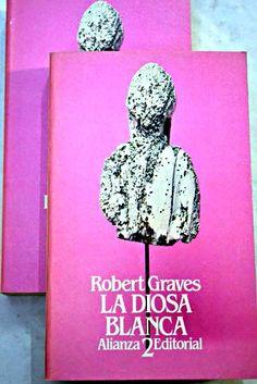 La diosa blanca: gramática histórica del mito poético/Graves, Robert