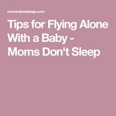 Tips for Flying Alone With a Baby - Moms Don't Sleep