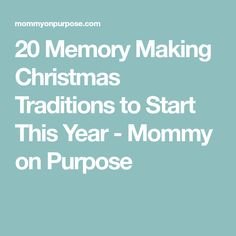 20 Memory Making Christmas Traditions to Start This Year - Mommy on Purpose