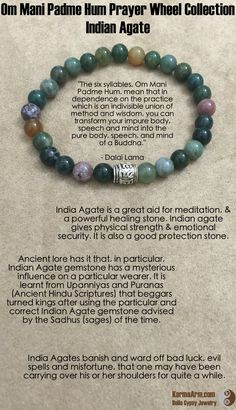 """The six syllables, Om Mani Padme Hum, mean that in dependence on the practice which is an indivisble union of method and wisdom, you can transform your impure body, speech and mind into the pure body, speech, and mind of a Buddha."" - Dalai Lama  Om Mani Padme Hum Prayer Wheel: Indian Agate Yoga Mala Bead Bracelet"