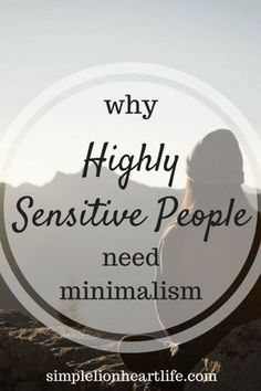 Health Why Highly Sensitive People need minimalism - An uncluttered home keeps our minds calm and uncluttered. Minimalism allows Highly Sensitive People to create the space needed to rest, recharge and relax. Minimalism Living, Highly Sensitive Person, Sensitive People Quotes, Sensitive Men, Minimalist Lifestyle, Simple Living, Konmari, Hygge, Decluttering
