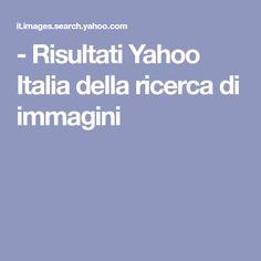 - Risultati Yahoo Italia della ricerca di immagini