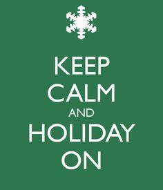 KEEP CALM AND HOLIDAY ON