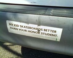 My kid skateboards better than your honor student  via @Junk Food www.junkfoodclothing.com