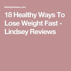 18 Healthy Ways To Lose Weight Fast - Lindsey Reviews