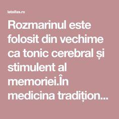 Rozmarinul este folosit din vechime ca tonic cerebral și stimulent al memoriei.În medicina tradițională este utilizat ca analgezic și antispasmodic în dureri de cap, nevralgii, migrene, insomnie asociată cu tulburări emoționale și depresie. Insomnia