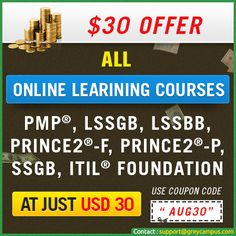 Get all Online Courses (ITIL Foundation Online Training, PMP Online Training, Six Sigma Green Belt Online Training, Lean Six Sigma Black Belt Online Training, Lean Six Sigma Green Belt Online training, PRINCE2 Foundation Online Training and PRINCE2 Practitioner Online Training) for just USD 30!! Apply the Coupon Code - AUG30 in the following link to avail the offer:  http://certification.greycampus.com/professional-online-courses-for-50/