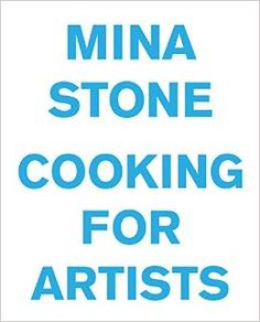 Cooking for Artists by Mina Stone and Urs Fischer  More than 70 of Stone's family-style recipes inspired by her Greek heritage and her love of simple, fresh, seasonal food. The book is designed by Fischer and includes drawings by Hope Atherton, Darren Bader, Matthew Barney, Alex Eagleton, Urs Fischer, Cassandra MacLeod, Elizabeth Peyton-all members of the community of artists that delights in Stone's cooking…