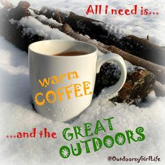 Good Morning / Coffee / Great Outdoors Quote. Follow me @OutdoorsyGirlLife on Facebook.