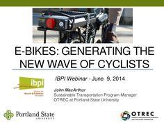 Ebike webinar slides. E-Bikes: Generating the New Wave of Cyclists.