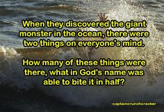 When they discovered the giant monster in the ocean, there were two things on everyone's mind. How many of these things were there, and what in God's name was able to bite it in half?