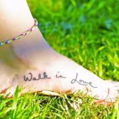 """""""Walk in love"""" the tattoo I've been considering for a while now"""