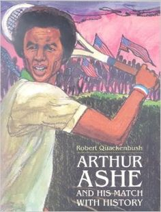 arthur ashe and his match with history/ quackenbush, robert - Google Search