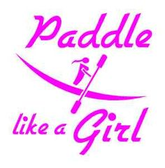 kayak like a girl. For my sister en law Judy !!