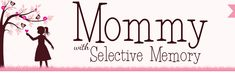 Mommy with Selective Memory {blog}