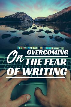 On Overcoming the Fear of Writing | DeinaFurth.com