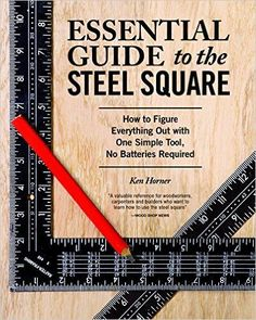 Essential Guide to the Steel Square: Ken Horner: 9781565238916: Amazon.com: Books