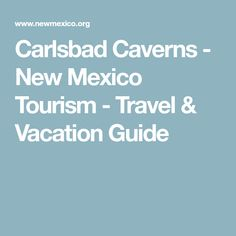 Carlsbad Caverns - New Mexico Tourism - Travel & Vacation Guide