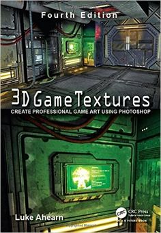 3D Game Textures: Create Professional Game Art Using Photoshop: Amazon.co.uk: Luke Ahearn: 9781138920064: Books