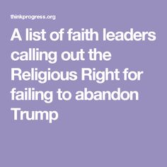 A list of faith leaders calling out the Religious Right for failing to abandon Trump