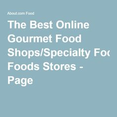 The Best Online Gourmet Food Shops/Specialty Foods Stores - Page 2