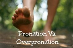 Pronation is a normal, healthy joint action, but it can cause problems when it becomes excessive.