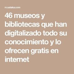 46 museos y bibliotecas que han digitalizado todo su conocimiento y lo ofrecen gratis en internet