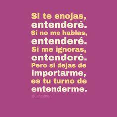 """Si te enojas, entenderé. Si no me hablas, entenderé. Si me ignoras, entenderé. Pero si dejas de importarme, es tu turno de entenderme."" #Citas #Frases @Candidman"