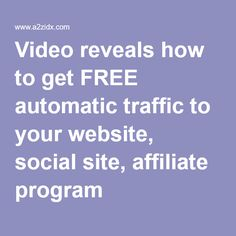 Video reveals how to get FREE automatic traffic to your website, social site, affiliate program