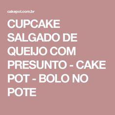 CUPCAKE SALGADO DE QUEIJO COM PRESUNTO - CAKE POT - BOLO NO POTE
