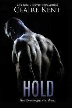 Hold  Claire Kent  Publication date: February 24th 2015 Genres: Erotica, Romance, Science Fiction