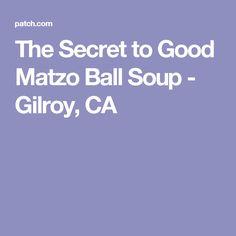 The Secret to Good Matzo Ball Soup - Gilroy, CA