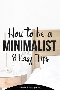 How to be a minimalist: So, you want to be a minimalist? Don't fret, because I will be providing 8 tips on how to be a minimalist. I hope this post will help you on your journey to living a more simple and less is more lifestyle.