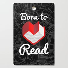Buy Born to Read Cutting Board by grandeduc. book, books, reading, love, lover, heart, bookish, nerd, geek, bookworm, worm, born, to, read, reader, librarian, literature, bibliophile, text, type, library, teacher, bibliography, typography, quote, writing, writer, teaching, education, school, bookstore, pattern, cartoon, learning, bookshop, red, white, publishing, publisher, novel, black, paperback, story, author, bestseller, grandio, design, grandeduc