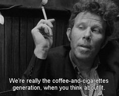 """Coffee and Cigarettes"""