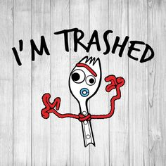 I'm Trashed svg, Forky svg, Toy Story svg, Custom Beer Pong Tables, Beer Table, Toy Story Frases, Funny Emoji Faces, Dorm Art, Mothers Day Shirts, Wine Festival, Cartoon Pics, Elements Of Art