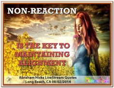 Non-reaction is the key to maintaining alignment. Abraham-Hicks Quotes (AHQ2873) #Workshop #alignment