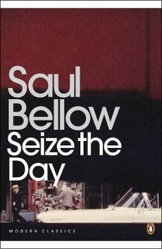 seize the day by saul bellow | Saul Bellow's Seize the Day | swirlsfromthebowlofchina