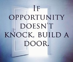 If opportunity doesnt knock, build a door. Lawrence Photos, Me Quotes, Motivational Quotes, Building A Door, Inspirational Words Of Wisdom, Direction, Just Amazing, Monday Motivation, Knock Knock