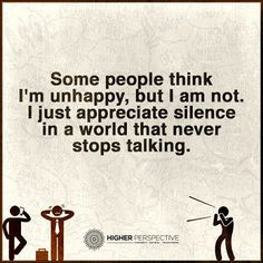 Some people think I'm unhappy, but I am not. I just appreciate silence in a world that never stops talking.
