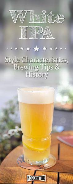 White IPA Beer Style - Characteristics, Brewing Tips & History #homebrewingrecipesbeer