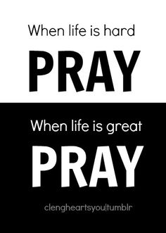 Pray without ceasing. Thessalonians 5:17