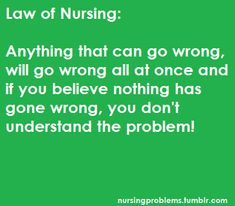 Laws of nursing: anything that can go wrong, will go wrong all at once. If you believe nothing has gone wrong, then you don't understand the problem! Rn Humor, Medical Humor, Nurse Humor, Funny Medical, Icu Nursing, Nursing Memes, Nursing Career, Nursing Tips, Funny Nursing