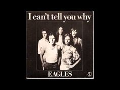 The Eagles - I Can't Tell You Why - YouTube