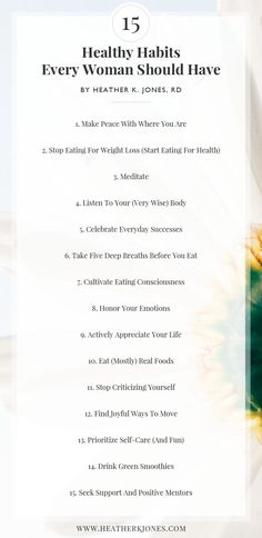 15 healthy habits that every woman should have. Even implementing just one of these 15 habits will make a HUGE difference in your life, seriously. http://www.heatherkjones.com/favorites/15-healthy-habits-every-woman-should-have