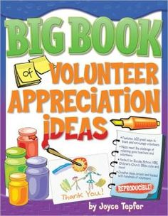 The Big Book of Volunteer Appreciation Ideas: Features 100 Great Ways to Thank Volunteers