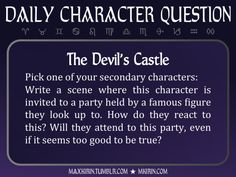 ★ Daily Character Question ★The Devil's CastlePick one of your secondary characters:Write a scene where this character is invited to a party held by a famous figure they look up to. How do they react to this? Will they attend to this party, even if it seems too good to be true?Any work you create based off this prompt belongs to you, no sourcing is necessary though it would be really appreciated! And don't forget to tag maxkirin (or tweet @MistreKirin), so that I can check-out your…
