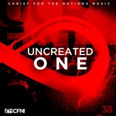 "Christ For The Nations Music's newest release - Uncreated One. iTunes says, ""Amazing album for worshipers and worship leaders EVERYWHERE!"""