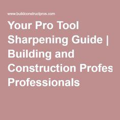 Your Pro Tool Sharpening Guide   Building and Construction Professionals