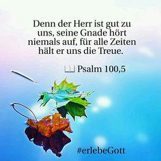 Vers des Tages   Denn der Herr ist gut zu uns, seine Gnade hört niemals auf, für alle Zeiten hält er uns die Treue.                 📖 Psalm 100,5   #erlebeGott